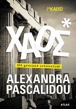 Bokomslag till boken KAOS - Ett grekiskt krislexikon, Alexandra Pascalidou